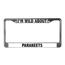 I'm Wild About Parakeets License Plate Frame