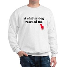 A shelter dog rescued me Sweatshirt