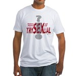 Trysexual Design 1 Fitted T-Shirt