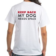 My Dog Needs Space Shirt