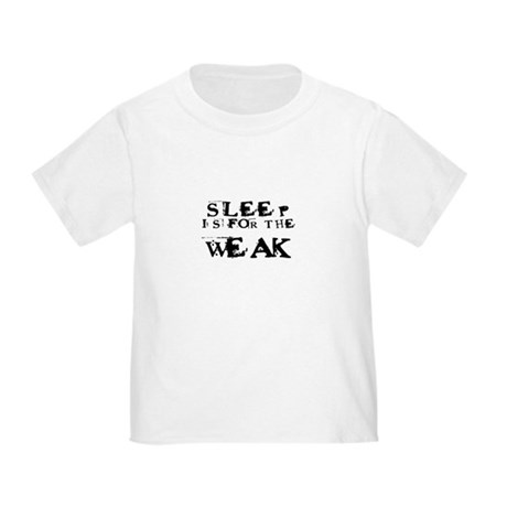 Sleep is for the weak Toddler T-Shirt