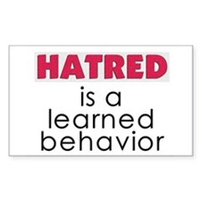 Hatred is a learned behavior Decal