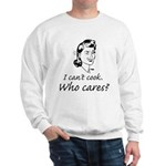 i can't cook t-shirt Sweatshirt