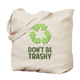 Don't Be Trashy Tote Bag