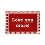 Love you more Rectangular Magnet