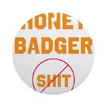 Honey Badger Don't Give a Shi Ornament (Round)