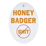 Honey Badger Don't Give a Shi Ornament (Oval)