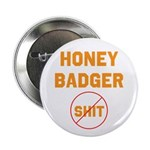 "Honey Badger Don't Give a Shi 2.25"" Button (1"