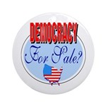 Democracy for sale Ornament (Round)