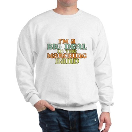 Big Deal in the Marching Band Sweatshirt