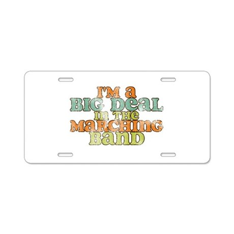 Big Deal in the Marching Band Aluminum License Pla