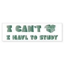 Have to Study Bumper Bumper Sticker