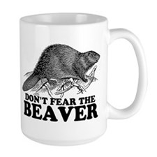 """Don't Fear the Beaver"" Mug"