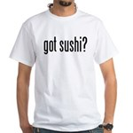 Got Sushi? White T-Shirt