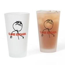 Close Enough Drinking Glass