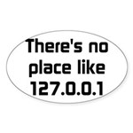 No Place Like 127.0.0.1 Sticker (Oval)