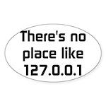 No Place Like 127.0.0.1 Sticker (Oval)