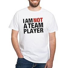 I AM NOT A TEAM PLAYER T-Shirt