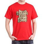 Death Cannot Stop True Love T-Shirt
