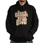 Death Cannot Stop True Love Hoodie (dark)