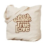 Death Cannot Stop True Love Tote Bag