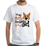 It's So Fluffy I'm Gonna Die White T-Shirt