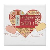 Friendships are like Quilts i Tile Coaster