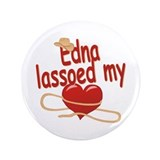 "Edna Lassoed My Heart 3.5"" Button"