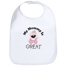 My Mommy Is GREAT (girl 1) Bib