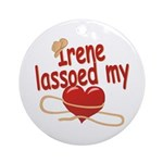 Irene Lassoed My Heart Ornament (Round)