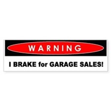 Bumper Sticker - Warning: I Brake For Garage Sales