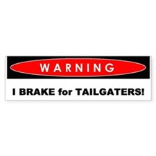 Bumper Sticker - Warning: I Brake For Tailgaters