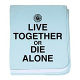 Live Together or Die Alone baby blanket