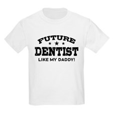Future Dentist Like My Daddy T-Shirt