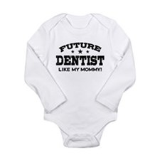 Future Dentist Like My Mommy Long Sleeve Infant Bo