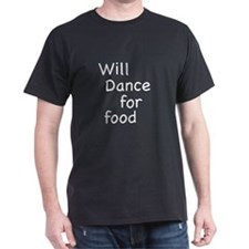 """""""Will Dance For Food"""" Black T-Shirt"""