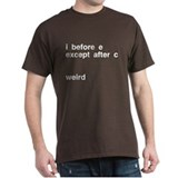 I Before E Weird T-Shirt