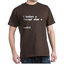 I Before E Weird T-Shirt