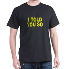 I told you so Black T-Shirt