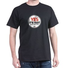 Yes Its Fast! T-Shirt