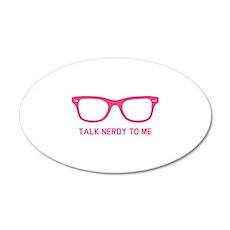 Talk nerdy to me 22x14 Oval Wall Peel