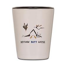 Nothin' Butt Goose Shot Glass