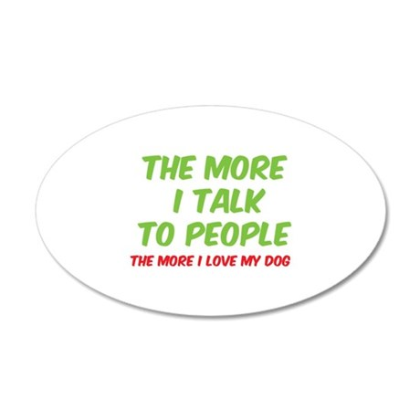 The more I talk to people 38.5 x 24.5 Oval Wall Pe