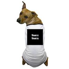 Custom Black and White Text. Dog T-Shirt