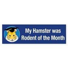 My Hamster was Rodent of the Month Bumper Bumper Sticker
