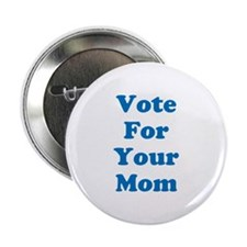 Vote For Your Mom Button