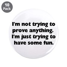 "I'm not trying to prove anyth 3.5"" Button (10 pack"