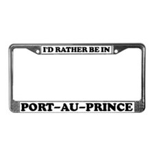 Rather be in Port-au-Prince License Plate Frame
