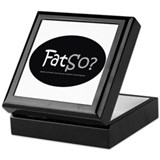 FatSo? I'm fat, so what? Keepsake Box