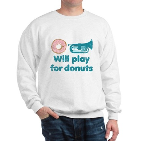 Will Play Baritone for Donuts Sweatshirt